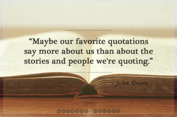 Quotes About Love John Green : ... favorite quotations say more about us - John Green - Curated Quotes