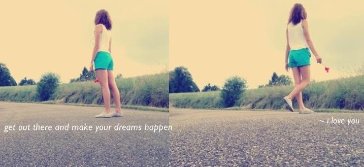 get out, there, dreams, happen, quotes