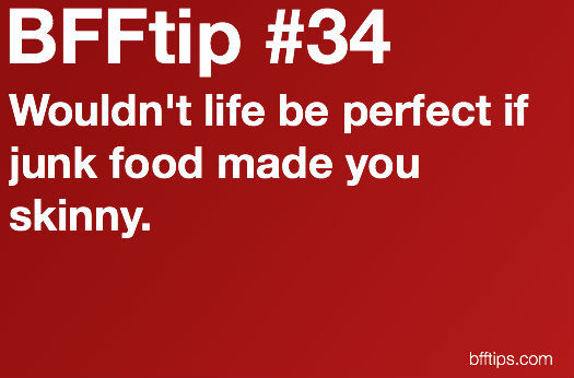 advice, bfftips, diet, food, junk, lol, skinny