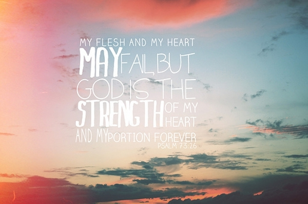 belief, bible verse, christian, psalm 73:26