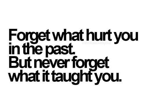 forget, hurt, past, taught, you