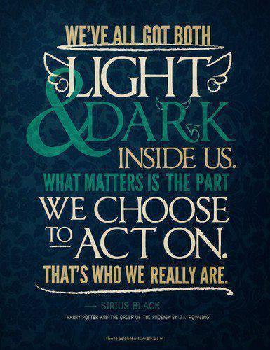act on, action, black, dark, harry potter, harry potter quotes, inside us, light, morality, quotes, sirius, sirius black, spirit