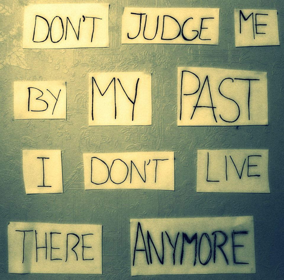 anymore, dont, judge, live, past