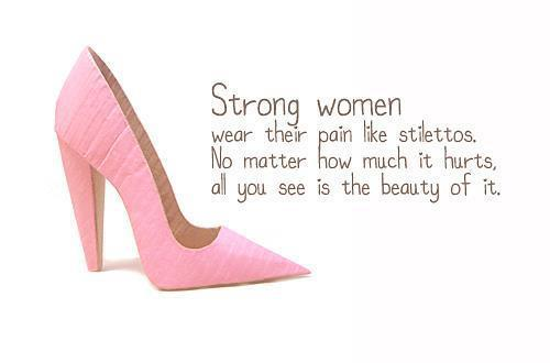 beauty, heels, hurt, quote, shoes, stilettos, strong women