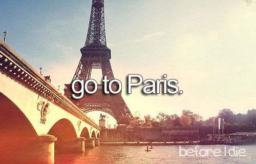 before i die, bucket list, france, go to paris, paris, place, things to do before die, tour eiffel, travel, visit, First Set on Favim.com