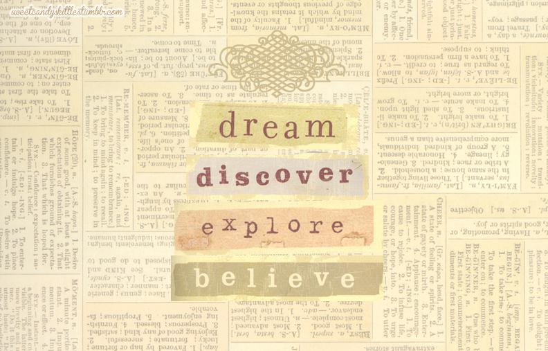 believe, discover, dream, explore