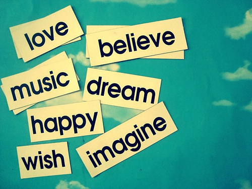 believe, dream, happy, imagine, love