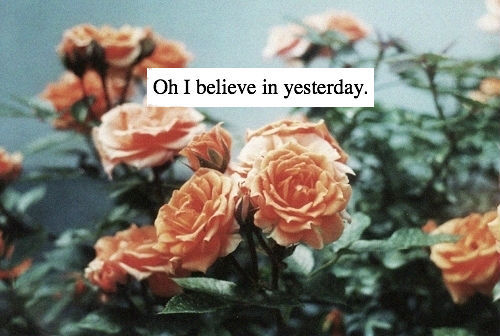 believe, floral, flowers, photography, pretty, quote, yesterday