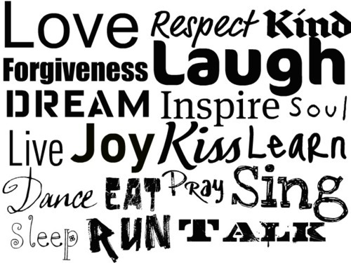 black and white, dance, dream, eat, forgive, forgiveness, inspire, joy, kind, kiss, laugh, learn, live, love, pray, quote, respect, run, sing, sleep, soul, talk, words