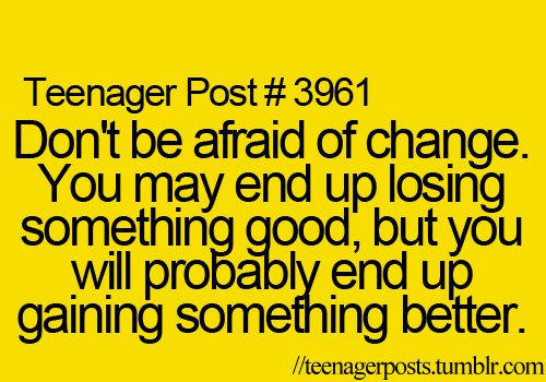 change, teenager, teenager post, teenagerposts, true, yeah