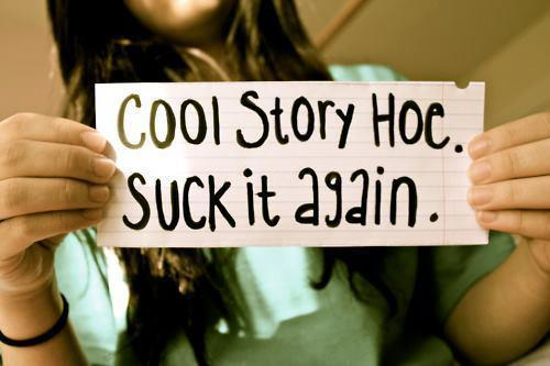 cool story, dumb hoe, girl, lol