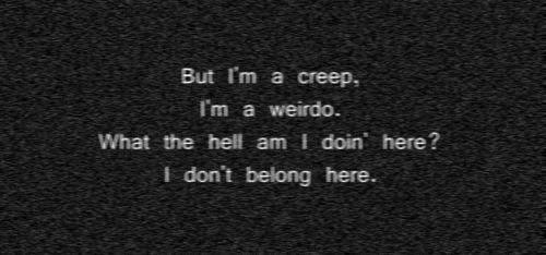 creep, my life, quote, true, weirdo