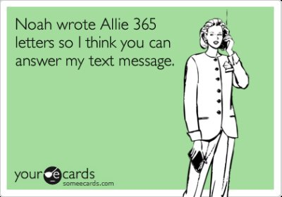 e card, funny, haha, lol, noah allie, someecards, text, text message, the notebook
