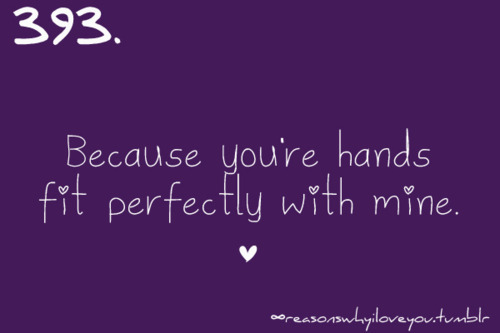hands, mine, perfectly, quotes, why i love you, your