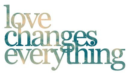 inspiring, love, love changes everything, text