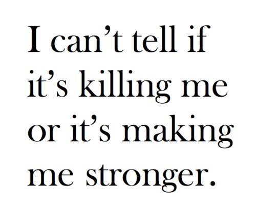 killing me, quote, stronger